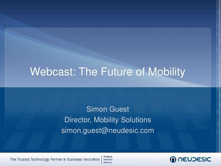 Webcast: The Future of Mobility<br />Simon Guest<br />Director, Mobility Solutions<br />simon.guest@neudesic.com<br />