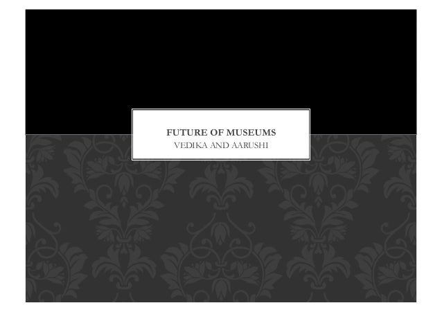 Future of Museums by Aarushi Agarwal and Vedika Dalmia