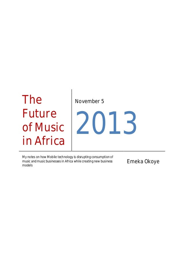 The Future of Music in Africa  November 5  2013  My notes on how Mobile technology is disrupting consumption of music and ...