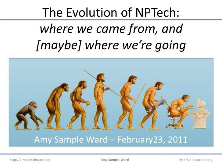The Evolution of NPTech:where we came from, and[maybe] where we're going<br />Amy Sample Ward – February23, 2011<br />