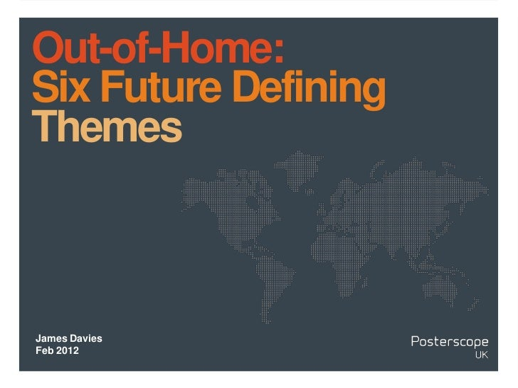 Out-of-Home:Six Future DefiningThemesJames DaviesFeb 2012