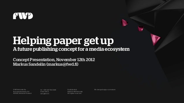 Helping paper get upA future publishing concept for a media ecosystemConcept Presentation, November 12th 2012Markus Sandel...