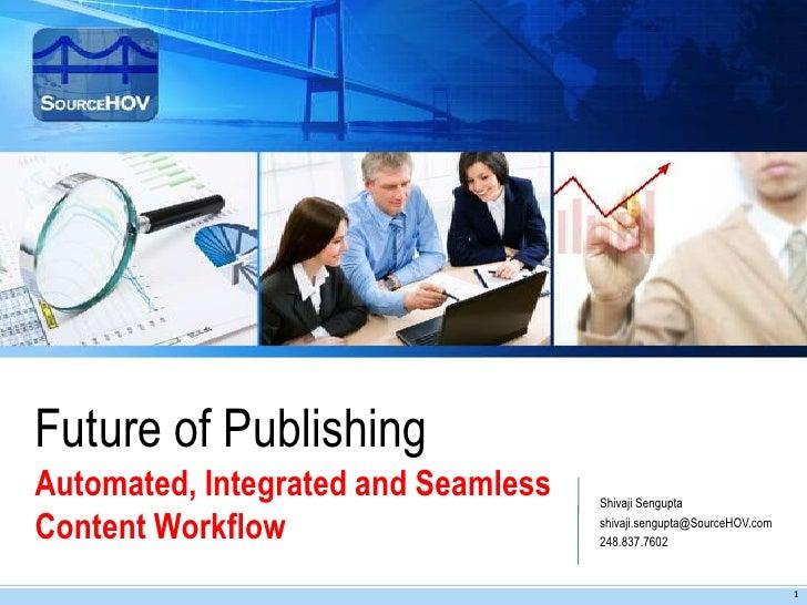 Future of PublishingAutomated, Integrated and Seamless   Shivaji SenguptaContent Workflow                     shivaji.seng...