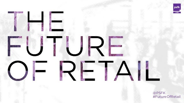 PSFK Future Of Retail 2014 Report