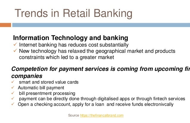 a look at the internet and the trends in retail banking 5 fintech trends disrupting retail banking (and how banks can fight back) | the financial brand the following article written by foresee vp and retail bank practice leader jason conrad was first published on the financial brand .