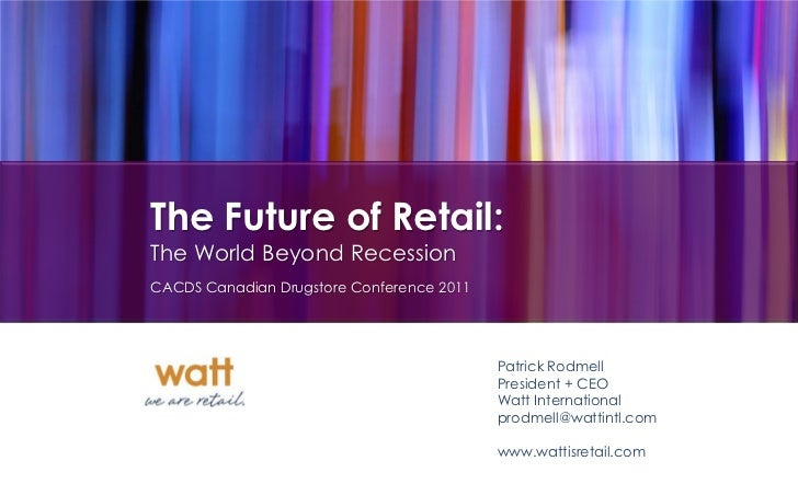 The Future of Retail:The World Beyond RecessionCACDS Canadian Drugstore Conference 2011                                   ...