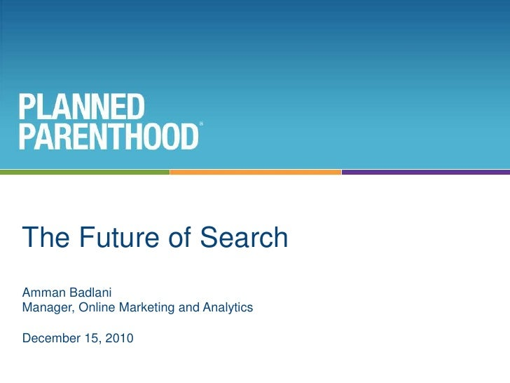 The Future of Search<br />Amman Badlani<br />Manager, Online Marketing and Analytics<br />December 15, 2010<br />