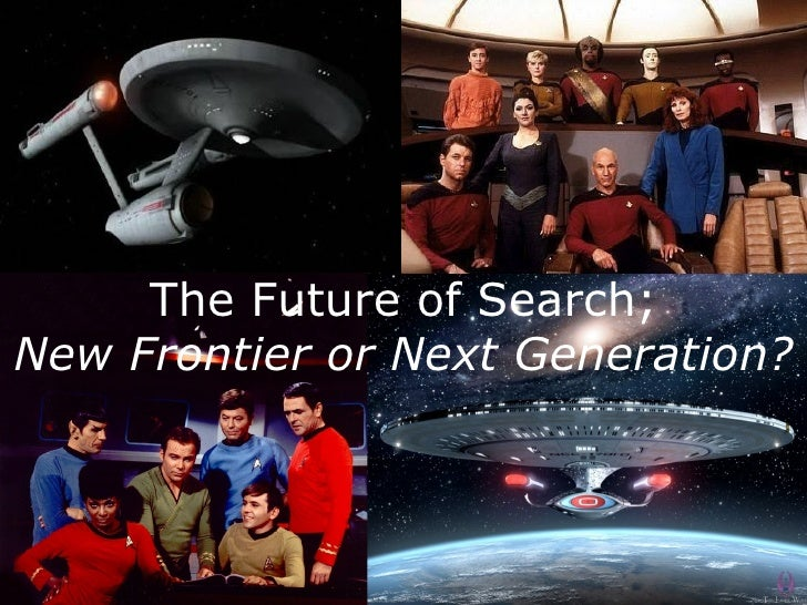 The Future of Search;New Frontier or Next Generation?