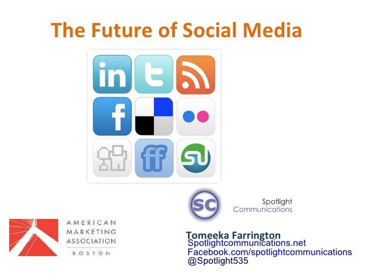 The Future of Social Media  Tomeeka Farrington Spotlightcommunications.net F acebook.com/spotlightcommunications @Spotligh...