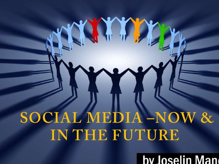 Social Media –Now & in the future<br />