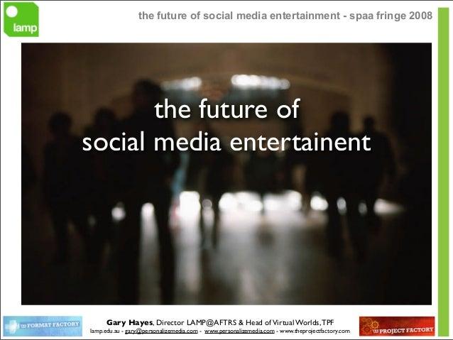 Gary Hayes, Director LAMP@AFTRS & Head ofVirtual Worlds,TPF lamp.edu.au - gary@personalizemedia.com - www.personalizemedia...