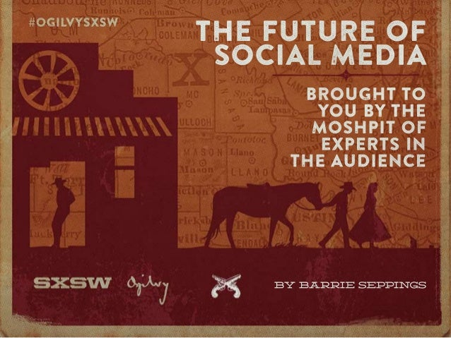 B Y B A R R IE SE PPIN GS BROUGHTTO YOUBYTHE MOSHPITOF EXPERTSIN THEAUDIENCE THEFUTUREOF SOCIALMEDIA