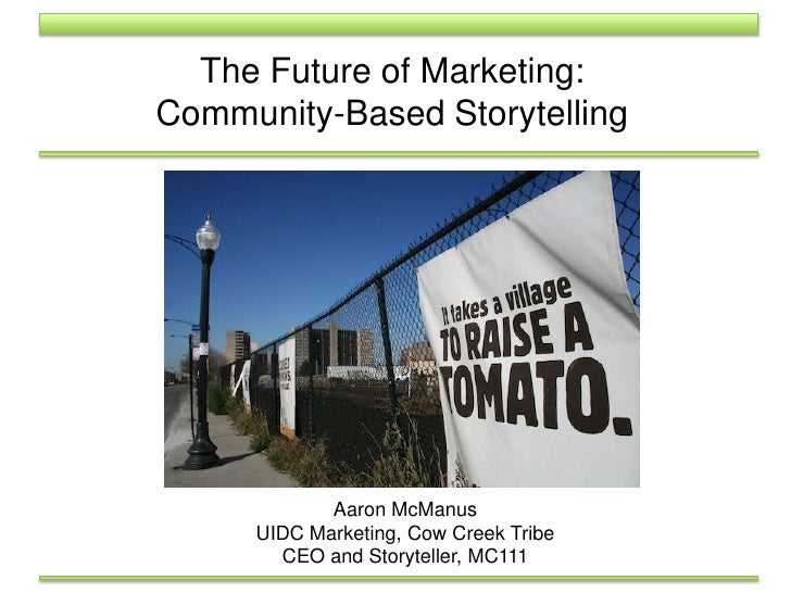 The Future of Marketing:Community-Based Storytelling<br />Aaron McManus<br />UIDC Marketing, Cow Creek Tribe <br />CEO and...