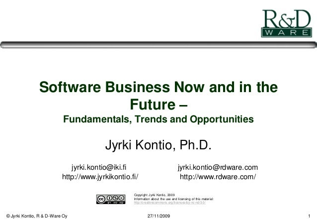 © Jyrki Kontio, R & D-Ware Oy 27/11/2009 1 Software Business Now and in the Future – Fundamentals, Trends and Opportunitie...