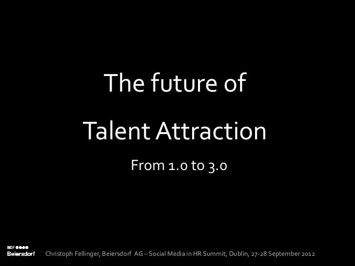The future of            Talent Attraction                             From 1.0 to 3.0Christoph Fellinger, Beiersdorf AG –...