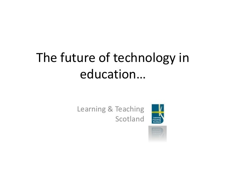 The future of technology in education…<br />Learning & Teaching Scotland<br />