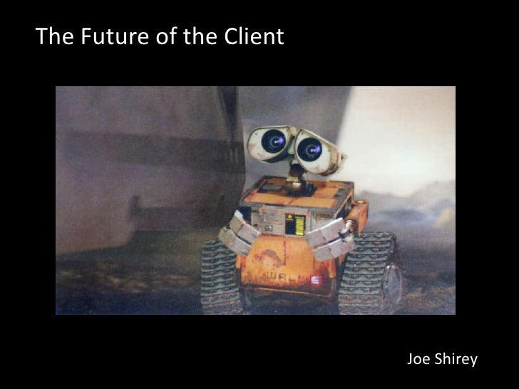 The Future of the Client                                Joe Shirey