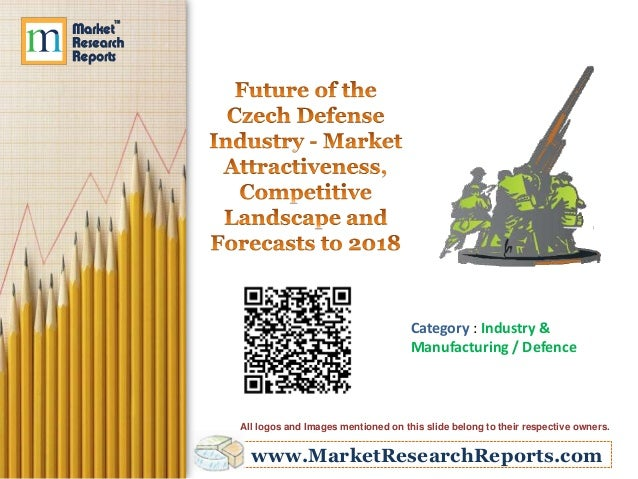 Future of the Czech Defense Industry - Market Attractiveness, Competitive Landscape and Forecasts to 2018