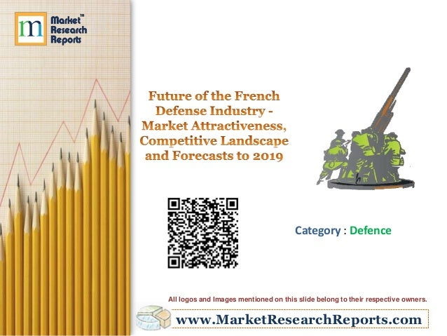 Future of the French Defense Industry - Market Attractiveness, Competitive Landscape and Forecasts to 2019