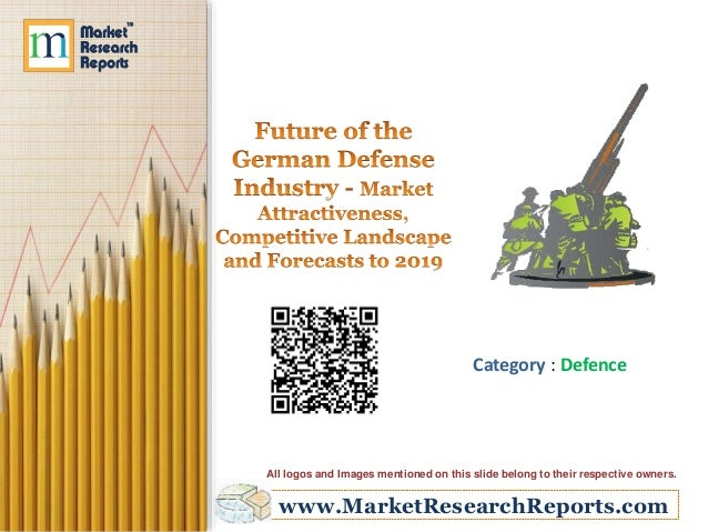 Future of the German Defense Industry - Market Attractiveness, Competitive Landscape and Forecasts to 2019