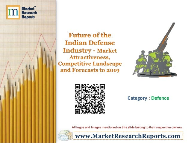 Future of the Indian Defense Industry - Market Attractiveness, Competitive Landscape and Forecasts to 2019