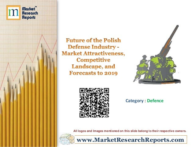 Future of the Polish Defense Industry - Market Attractiveness, Competitive Landscape, and Forecasts to 2019