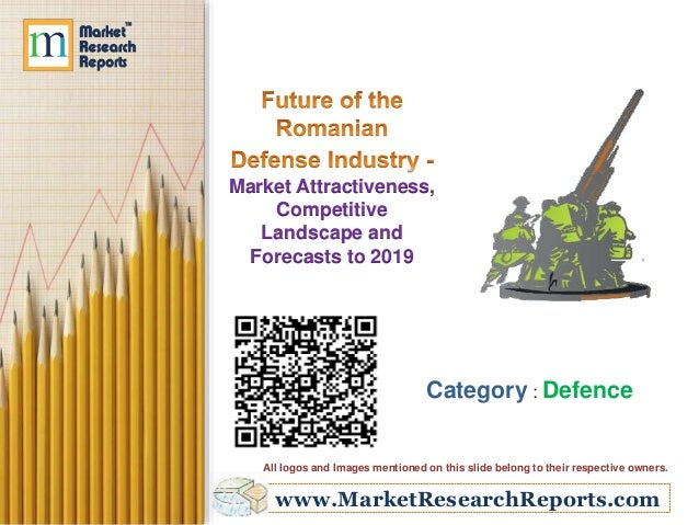 www.MarketResearchReports.com Market Attractiveness, Competitive Landscape and Forecasts to 2019 Category : Defence All lo...