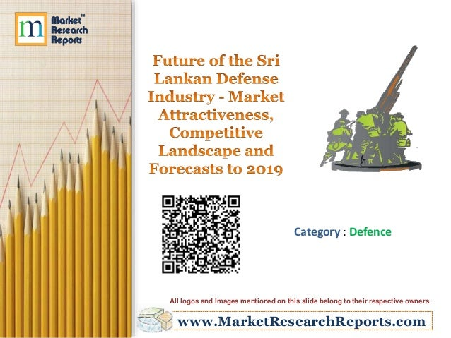 Future of the Sri Lankan Defense Industry - Market Attractiveness, Competitive Landscape and Forecasts to 2019