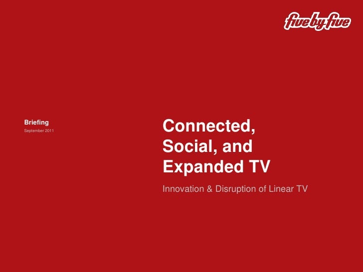 Connected, Social, and Expanded TV<br />Innovation & Disruption of Linear TV<br />Briefing<br />September 2011<br />