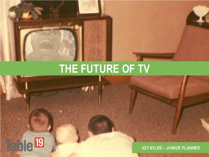 THE FUTURE OF TV              JOY AYLES – JUNIOR PLANNER