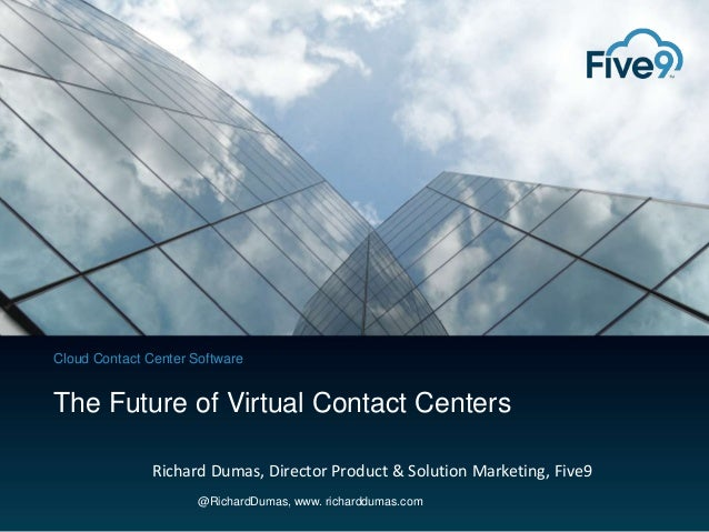 Cloud Contact Center Software  The Future of Virtual Contact Centers Richard Dumas, Director Product & Solution Marketing,...