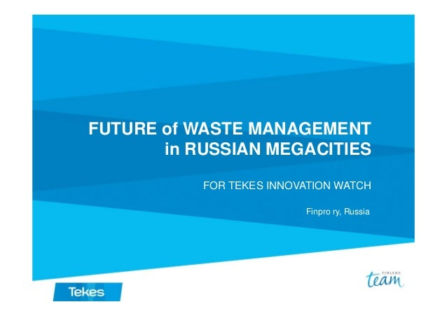 FUTURE of WASTE MANAGEMENT in RUSSIAN MEGACITIES FOR TEKES INNOVATION WATCH Finpro ry, Russia