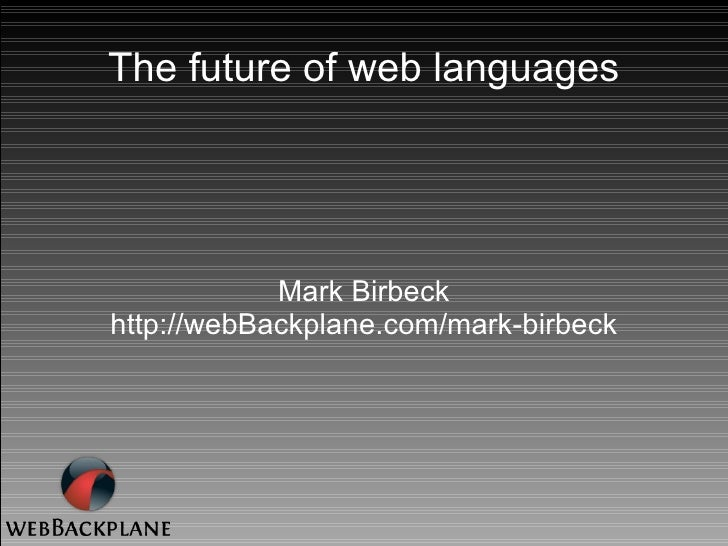 The future of web languages Mark Birbeck http://webBackplane.com/mark-birbeck