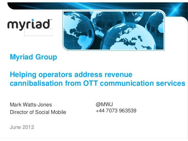 Myriad GroupHelping operators address revenuecannibalisation from OTT communication servicesMark Watts-Jones            @M...
