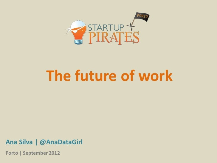 Future of Work - Startup Pirates @ Porto 2012