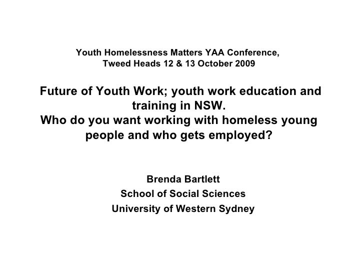 Youth Homelessness Matters YAA Conference,  Tweed Heads 12 & 13 October 2009  Future of Youth Work; youth work education a...