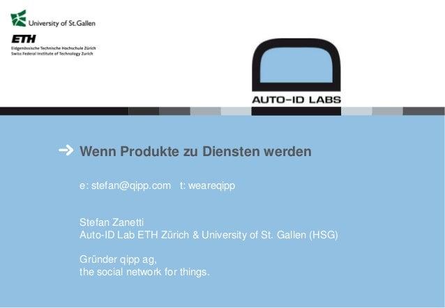 Wenn Produkte zu Diensten werden e: stefan@qipp.com t: weareqipp Stefan Zanetti Auto-ID Lab ETH Zürich & University of St....