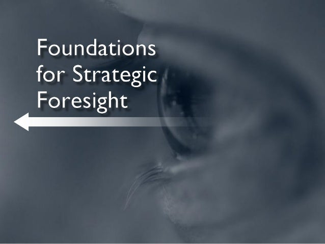 Foundations for Strategic Foresight Overview