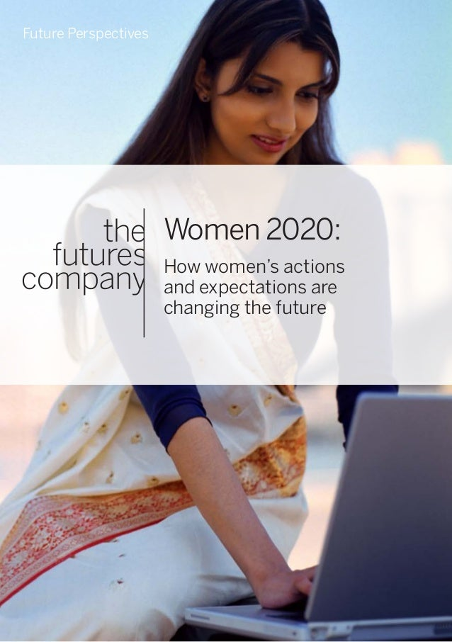 1 Women 2020 Women 2020: How women's actions and expectations are changing the future Future Perspectives
