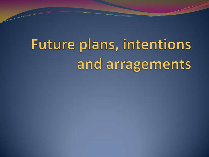 Futureplans, intentions and arragements<br />