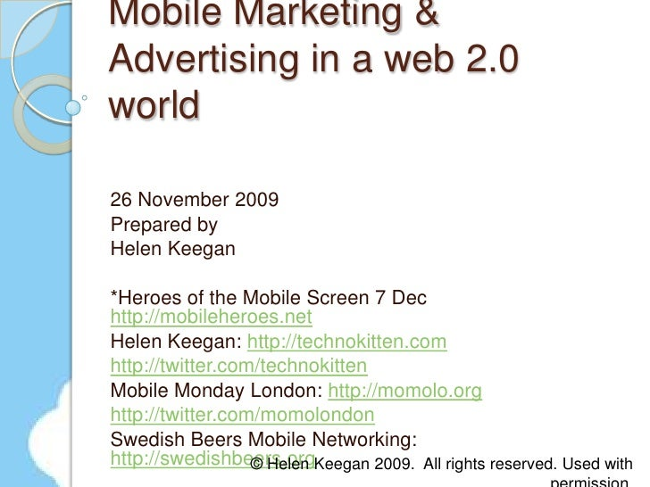 Mobile Marketing & Advertising in a web 2.0 world<br />26 November 2009<br />Prepared by<br />Helen Keegan <br />*Heroes o...