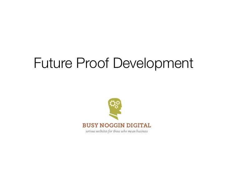 Future Proof Development