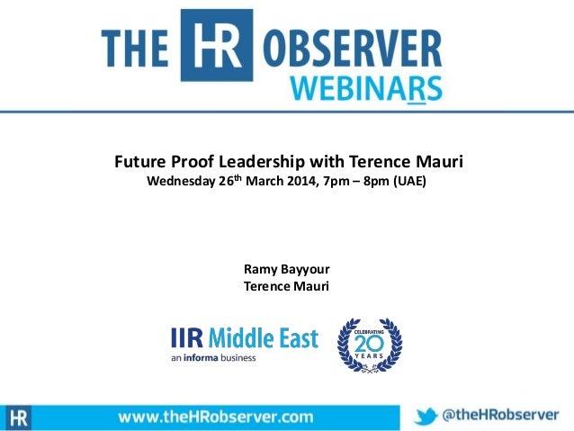 Future Proof Leadership with Terence Mauri Wednesday 26th March 2014, 7pm – 8pm (UAE) Ramy Bayyour Terence Mauri
