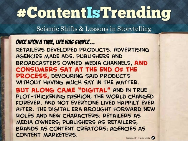 #ContentIsTrending THE HAPPY MEDIA CONTENT AGENCY Seismic Shifts & Lessons in Storytelling Retailers developed products. A...
