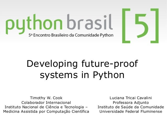 Developing future-proof             systems in Python              Timothy W. Cook                         Luciana Tricai ...