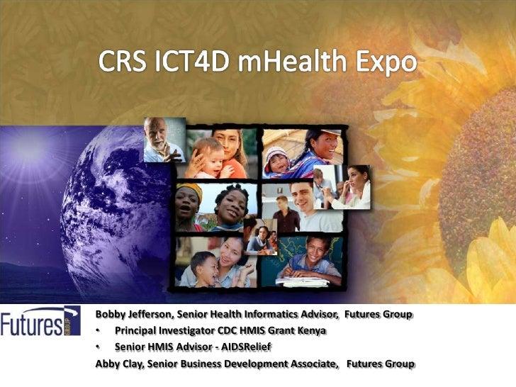 Bobby Jefferson, Senior Health Informatics Advisor, Futures Group• Principal Investigator CDC HMIS Grant Kenya• Senior HMI...