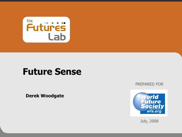 Future Sense Derek Woodgate PREPARED FOR July, 2008