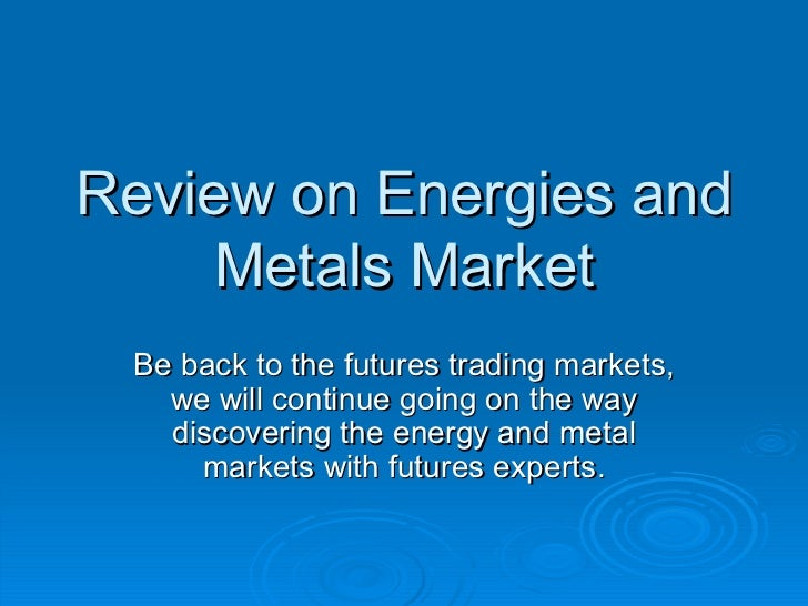 Review on Energies and Metals Market Be back to the futures trading markets, we will continue going on the way discovering...