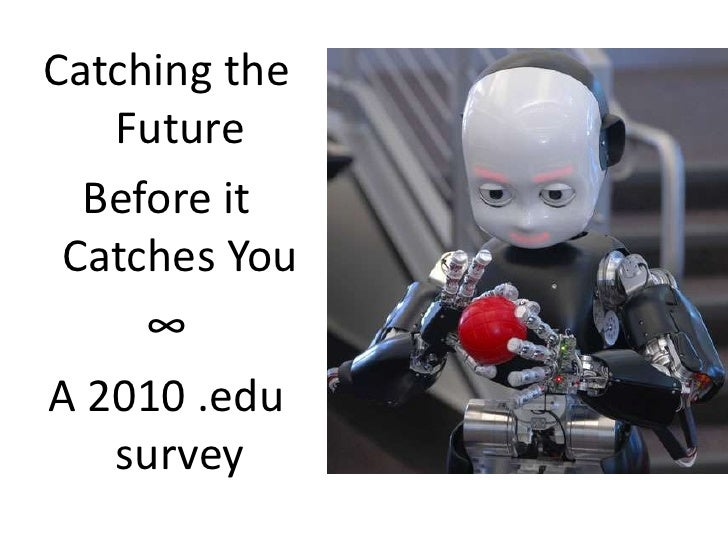 Catching the Future<br />Before it Catches You<br />∞<br />A 2010 .edu survey<br />