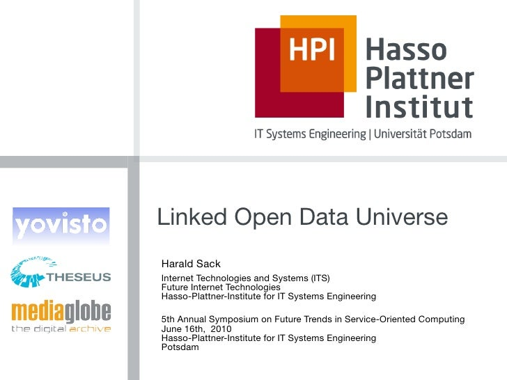 Linked Open Data Universe Harald Sack Internet Technologies and Systems (ITS) Future Internet Technologies Hasso-Plattner-...